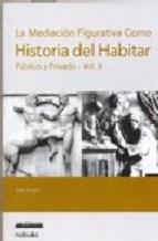 Libro Ii. La Mediacion Figurativa Como Hisotria Del Habitar