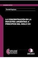 Papel CONCENTRACION EN LA INDUSTRIA ARGENTINA A PRINCIPIOS DE  L SIGLO XXI (ECONOMIA POLITICA)