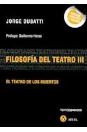 Papel FILOSOFIA DEL TEATRO III EL TEATRO DE LOS MUERTOS (TEXTOS BASICOS)