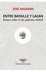 Papel ENTRE BATAILLE Y LACAN (ENSAYO SOBRE EL OJO, GOLOSINA CANIBA