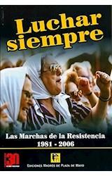 Papel LUCHAR SIEMPRE LAS MARCHAS DE LA RESISTENCIA 1981-2006