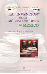 Papel LA INVENCION DE LA MUSICA INDIGENA DE MEXICO
