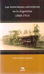 Libro Inversiones Extranjeras En La Argentina 1860-1914