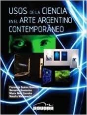 Libro Usos De La Ciencia En El Arte Argentino Contemporaneo
