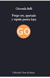 Papel FUEGO SOY APARTADO Y ESPADA PUESTA LEJOS (COLECCION VIS  OR DE POESIA)