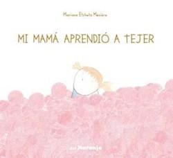 Libro Mi Mama Aprendio A Tejer.