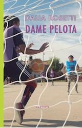 Papel DAME PELOTA (COLECCION POESIA Y FICCION LATINOAMERICANA)