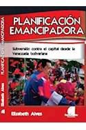 Papel PLANIFICACION EMANCIPADORA SUBVERSION CONTRA EL CAPITAL  DESDE LA VENEZUELA BOLIVARIANA
