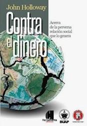 Libro Contra El Dinero. Acerca De La Perversa Relacion Social Que Lo Genera
