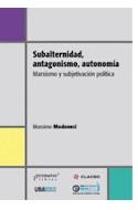 Papel SUBALTERNIDAD ANTAGONISMO AUTONOMIA MARXISMO Y SUBJETIVACION POLITICA (RUSTICA)