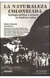 Papel NATURALEZA COLONIZADA, LA (ECOLOGIA POLITICA Y MINERIA EN AM