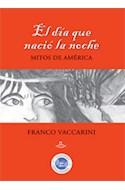 Papel DIA QUE NACIO LA NOCHE MITOS DE AMERICA (COLECCION LECTORES APASIONADOS) (RUSTICA)