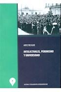 Papel INTELECTUALES PERONISMO Y UNIVERSIDAD (HISTORIA Y PENSAMIENTO LATINOAMERICANO) (RUSTICA)