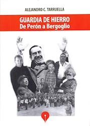 Papel Guardia De Hierro: De Peron A Bergoglio
