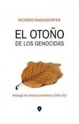 Papel OTOÑO DE LOS GENOCIDAS ANTOLOGIA DE CRONICAS PERIODISTICAS 2008-2017 (RUSTICA)