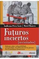Papel FUTUROS INCIERTOS INFORME SOBRE VULNERABILIDAD PRECARIEDAD Y DESAFILIACION (RUSTICA)