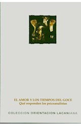 Papel AMOR Y LOS TIEMPOS DEL GOCE, EL (QUE RESPONDEN LOS PSICOANA