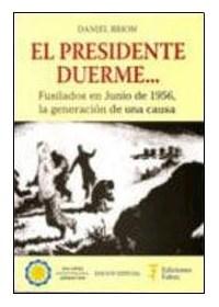 Papel El Presidente Duerme: Fusilados En Junio De 1956