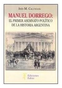 Papel Manuel Dorrego, El Primer Asesinato Político De La Historia Argentina