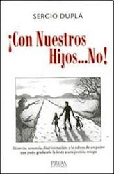 Libro Con Nuestros Hijos ... No !  Divorcio  Tenencia  Discriminacion