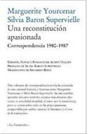 Papel UNA RECONSTITUCION APASIONADA CORRESPONDENCIA 1980-1987 (RUSTICA)