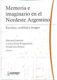 Papel Memoria E Imaginario En El Nordeste Argentino. Escritura, Oralidad E Imagen