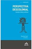 Papel PERSPECTIVA DESCOLONIAL CONCEPTOS DEBATES Y PROBLEMAS (COLECCION INDISCIPLINAS) (RUSTICA)