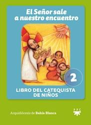 Libro 2. El Señor Sale A Nuestro Encuentro  Libro Del Catequista De Niños