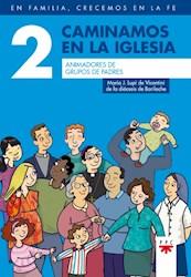 Libro 2. Caminamos Con La Iglesia  Animadores De Grupos De Padres