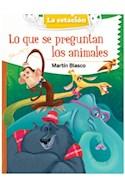 Papel LO QUE SE PREGUNTAN LOS ANIMALES (COLECCION MAQUINA DE HACER LECTORES 528) (BOLSILLO) (RUSTICA)