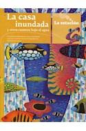 Papel CASA INUNDADA Y OTROS CUENTOS BAJO EL AGUA (COLECCION ANOTADORES 161)