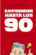 Papel EMPRENDER HASTA LOS 90 UN NUEVO MODO DE VIVIR EL TRABAJO Y VIVIR EL FUTURO (RUSTICA)
