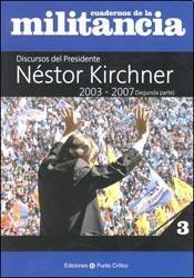 Libro 3. Discursos Del Presidente Nestor Kirchner  2003-2007 Cuadernos Militancia