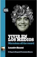Papel VIVIR EN LOS MEDIOS MARADONA OFF THE RECORD [PROLOGO EZEQUIEL F. MOORES] (COLEC. HISTORIA URGENTE)