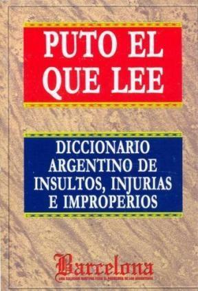 Papel Puto El Que Lee. Diccionario Argentino De Insultos, Injurias