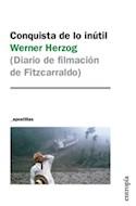 Papel CONQUISTA DE LO INUTIL DIARIO DE FILMACION DE FITZCARRALDO (COLECCION APOSTILLAS)