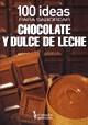 Libro 100 Ideas Para Saborear Chocolate Y Dulce De Leche