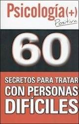 Papel 60 SECRETOS PARA TRATAR CON PERSONAS DIFICILES