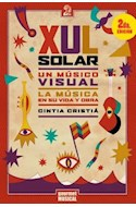 Papel XUL SOLAR UN MUSICO VISUAL LA MUSICA EN SU VIDA Y OBRA  (2 EDICION) (MUSICA Y LOS OTROS)