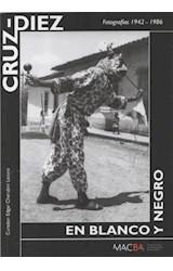 Papel CRUZ DIEZ EN BLANCO Y NEGRO FOTOGRAFIAS 1942-1986