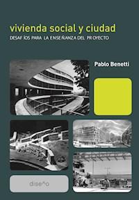 Libro Vivienda Social Y Ciudad: Desafios Para La Enseñanza Del Proyecto