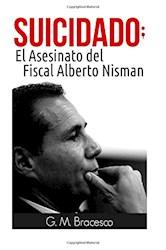 Libro Suicidado  El Asesinato Del Fiscal Alberto Nisman