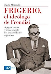 Libro Frigerio  El Ideologo De Frondizi