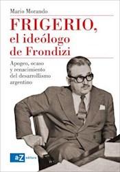 Papel Frigerio El Ideologo De Frondizi