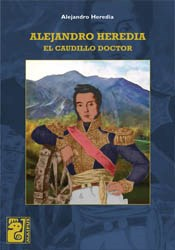 Papel Alejandro Heredia El Caudillo Doctor