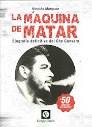 La Maquina De Matar Biografia Definitiva Del Che Guevara