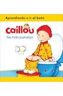 Papel NO MAS PAÑALES (COLECCION CAILLOU) (+2 AÑOS) (CARTONE)