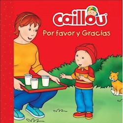 Libro Bebe Caillou : Por Favor Y Gracias