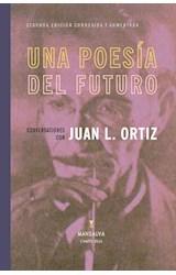 Papel UNA POESIA DEL FUTURO CONVERSACIONES CON JUAN L. ORTIZ (2 EDICION CORREGIDA Y AUMENTADA) (RUSTICA)
