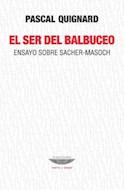 Papel SER DEL BALBUCEO ENSAYO SOBRE SACHER - MASOCH (COLECCIO  N TEORIA Y ENSAYO) (RUSTICO)